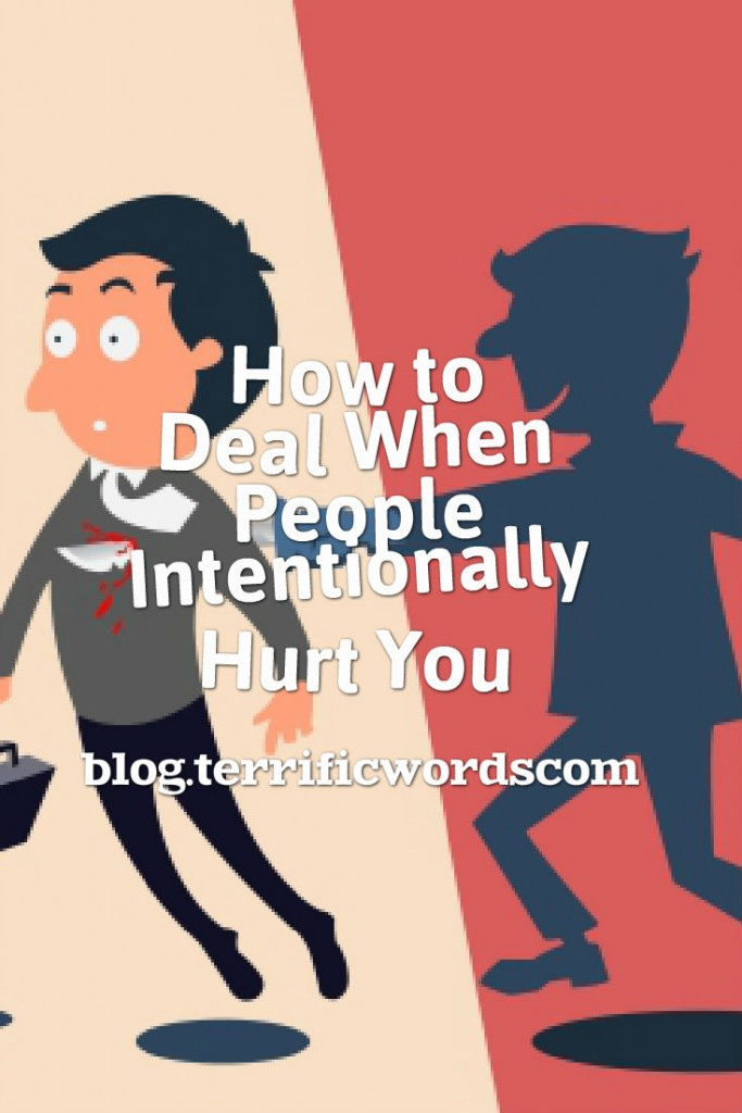 How to deal when people intentionally hurt you
