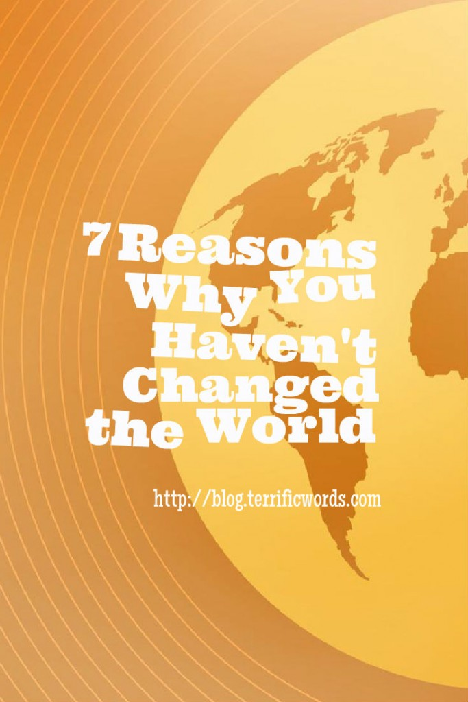 7 reasons why you haven't changed the world