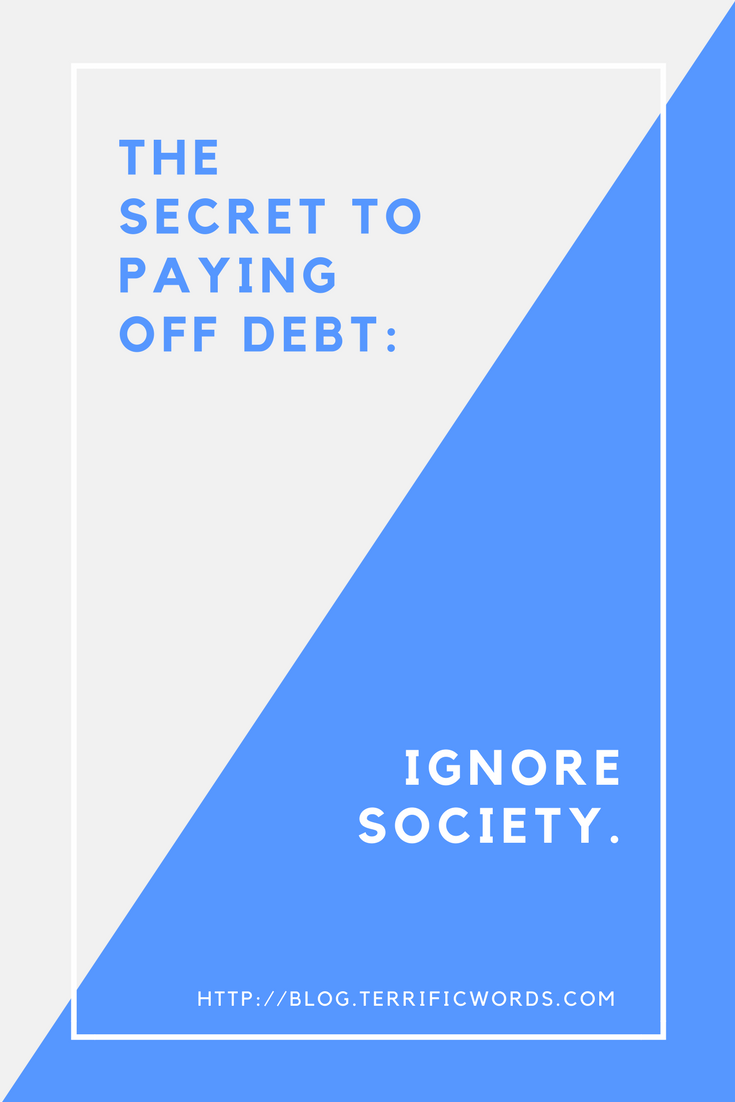ignore society to pay off debt