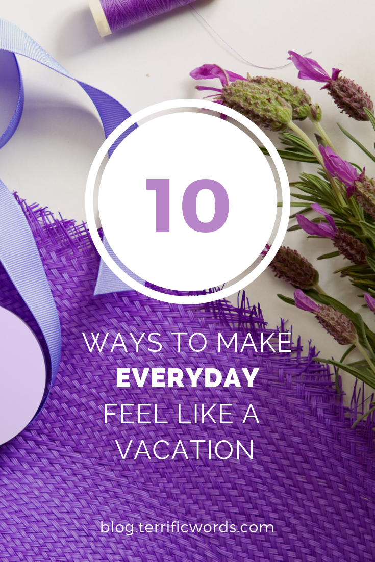 How to make everyday feel like a vacation