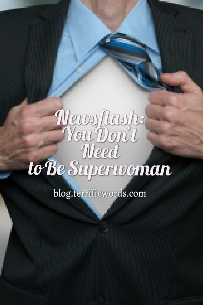 Newsflash: You Don't Need to be Superwoman