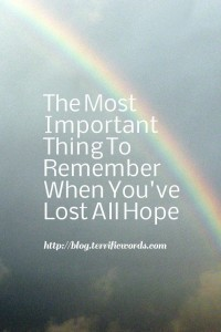 The Most Important Thing To Remember When You've Lost All Hope