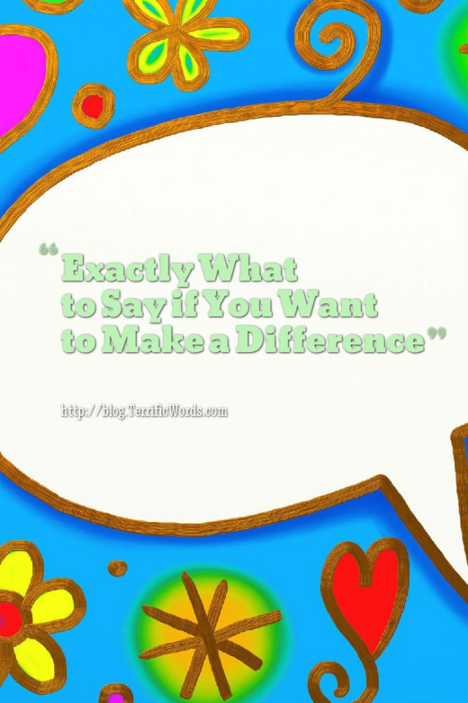 Exactly What to Say if You Want to Make a Difference