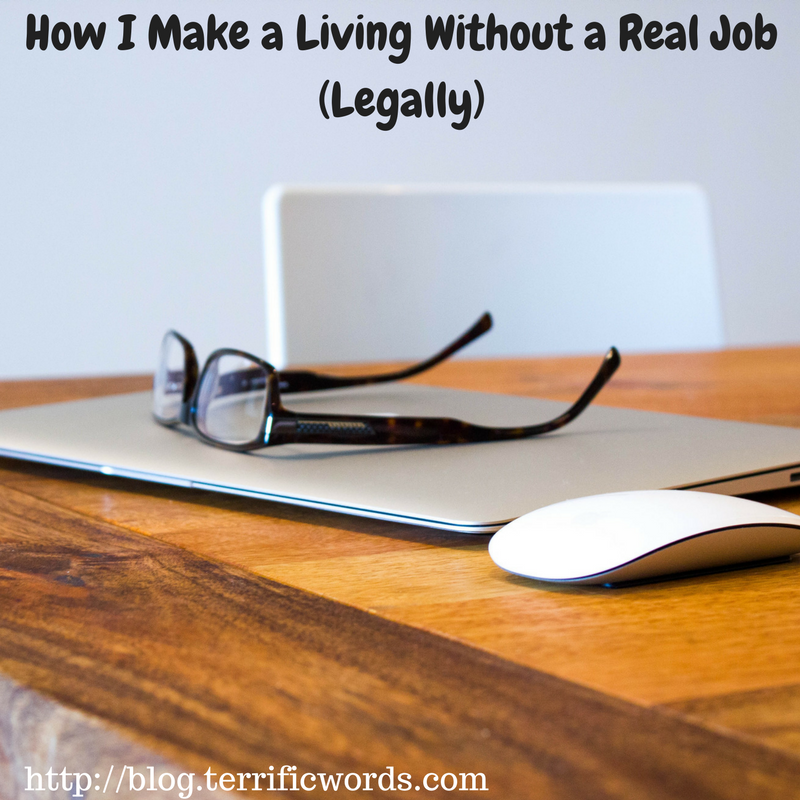 How I Make a Living Without A Real Job (Legally!)